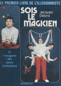 Jacques Delord et Jérôme Da Cunha - Sois le magicien.