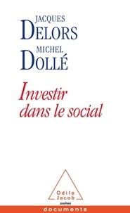 Jacques Delors et Michel Dollé - Investir dans le social.