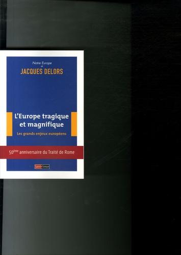 Jacques Delors et  Notre europe - L'Europe tragique et magnifique - Les grands enjeux européens.