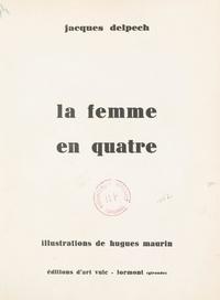Jacques Delpech et Hugues Maurin - La femme en quatre.