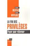 Jacques Delpla et Charles Wyplosz - La fin des privilèges - Payer pour réformer.