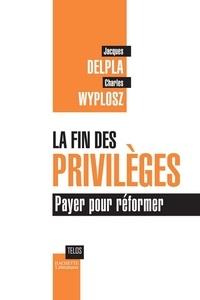 Jacques Delpla et Charles Wyplosz - La fin des privilèges.