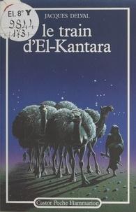 Jacques Delval et Gérard Franquin - Le train d'El-Kantara.