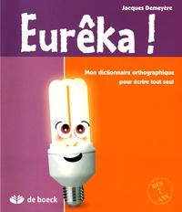 Jacques Demeyère - Eurêka ! - Mon dictionnaire orthographique pour écrire tout seul.