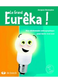 Le Grand Eurêka! - Dictionnaire orthographique pour écrire tout seul.pdf