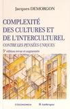 Jacques Demorgon - Complexité des cultures et de l'interculturel - Contre les pensées uniques.