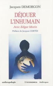 Jacques Demorgon - Déjouer l'humain - Avec Edgar Morin.