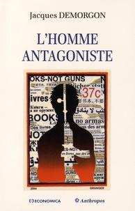 Jacques Demorgon - L'homme antagoniste.