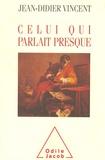 Jacques Demotes-Mainard et Jean-Didier Vincent - Celui qui parlait presque.