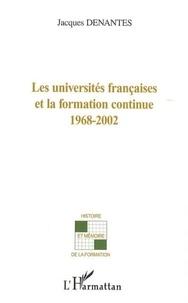 Jacques Denantes - Les universités françaises et la formation continue 1968-2002.