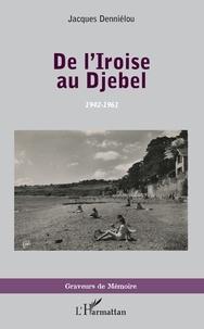 Jacques Denniélou - De l'Iroise au Djebel - 1942-1961.