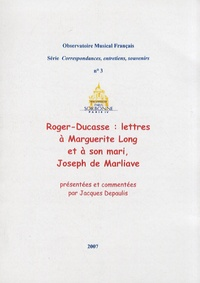 Jacques Depaulis - Roger-Ducasse : lettres à Marguerite Long et à son mari, Joseph de Marliave.
