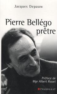 Jacques Depauw - Pierre Bellégo, prêtre - 1913-1938-1995.