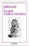 Jacques Depauw - Spiritualité et pauvreté à Paris au XVIIe siècle.