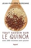 Jacques Derenne - Tout savoir sur le quinoa - Avec plus de 200 recettes sans gluten, 40 recettes vegan et des recettes de grands chefs.