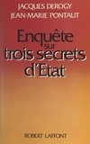 Jacques Derogy et Jean-Marie Pontaut - Enquête sur trois secrets d'État.