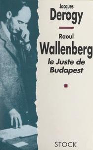 Jacques Derogy et Fred Kupferman - Raoul Wallenberg - Le juste de Budapest.