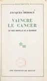 Jacques Derogy - Vaincre le cancer.