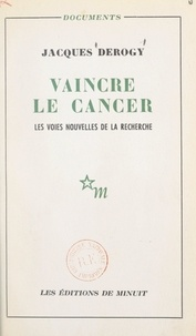 Jacques Derogy - Vaincre le cancer.
