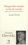 Jacques Derrida - Chaque fois unique, la fin du monde.