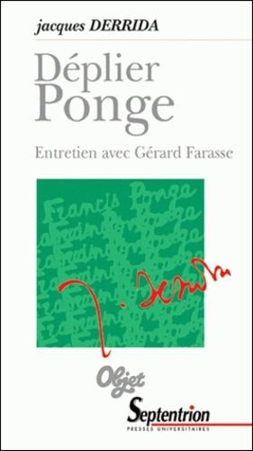 Déplier Ponge. Entretien de Jacques Derrida avec Gérard Farasse