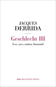 Jacques Derrida - Geschlecht - Tome 3 : Sexe, race, nation, humanité.