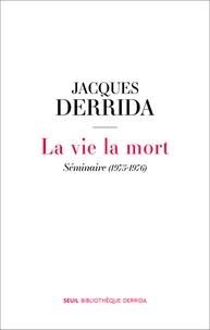 Jacques Derrida - La vie la mort - Séminaire (1975-1976).