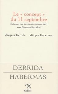 Jacques Derrida et Jürgen Habermas - Le concept du 11 septembre - Dialogues à New York (octobre-décembre 2001) avec Giovanna Borradori.