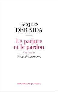 Jacques Derrida - Le parjure et le pardon - Volume 2, Séminaire (1998-1999).