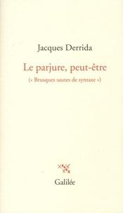 """Jacques Derrida - Le parjure peut-être - (""""Brusques sautes de syntaxe"""")."""