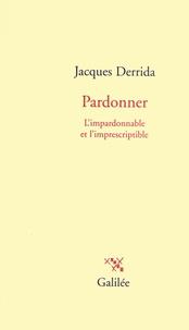 Jacques Derrida - Pardonner - L'impardonnable et l'imprescriptible.