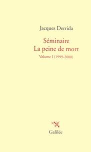 Jacques Derrida - Séminaire la peine de mort - Tome 1, 1999-2000.
