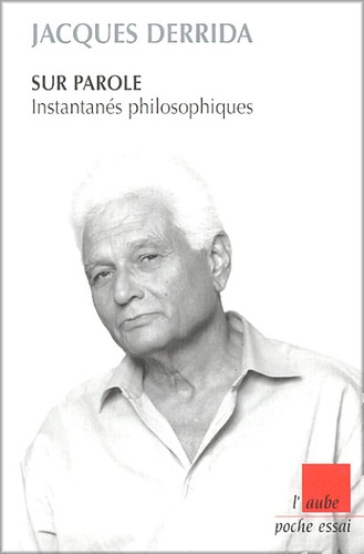Jacques Derrida - Sur parole - Instantanés philosophiques.