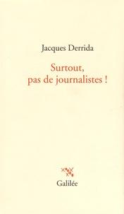 Jacques Derrida - Surtout, pas de journalistes !.