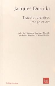 Jacques Derrida et Daniel Bougnoux - Trace et archive, image et art - Suivi de Pour Jacques Derrida.