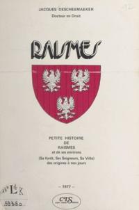 Jacques Descheemaeker - Petite histoire de Raismes - Et de ses environs, sa forêt, ses seigneurs, sa ville, des origines à nos jours.