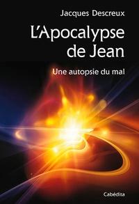 Jacques Descreux - L'Apocalypse de Jean - Une autopsie du mal.