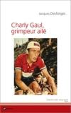 Jacques Desforges - Charly Gaul, grimpeur ailé.