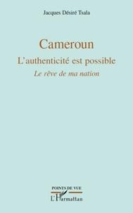 Jacques Désiré Tsala - Cameroun - L'authenticité est possible. Le rêve de ma nation.