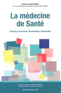Jacques Desplan - La médecine de santé - Prédictive, préventive, personnalisée, participative.