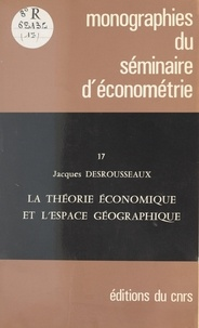 Jacques Desrousseaux - La théorie économique et l'espace géographique.