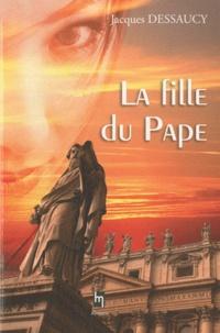 Jacques Dessaucy - La fille du pape.