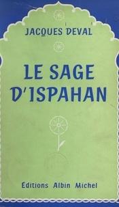 Jacques Deval - Le sage d'Ispahan.