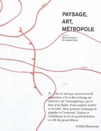 Paysage, art, métropole - Jacques Deval |