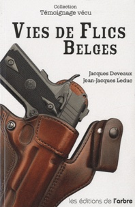 Jacques Deveaux et Jean-Luc Leduc - Vies de Flics Belges.