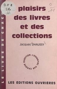 Jacques Dhaussy - Plaisirs des livres et des collections.