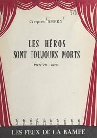Jacques Dhéry - Les héros sont toujours morts - Pièce en 3 actes.