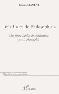 Jacques Diament - Les cafés de philosophie. - Une forme inédite de socialisation par la philosophie.