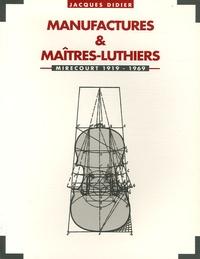 Jacques Didier - Manufactures et maîtres luthiers à Mirecourt 1919-1969.