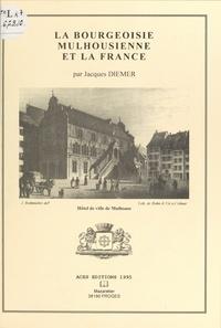Jacques Diemer et Christian Mieg - La bourgeoisie mulhousienne et la France.